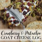Cranberry Pistachio Goat Cheese Log