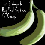 Top 5 Ways to Buy Healthy Foods for Cheap