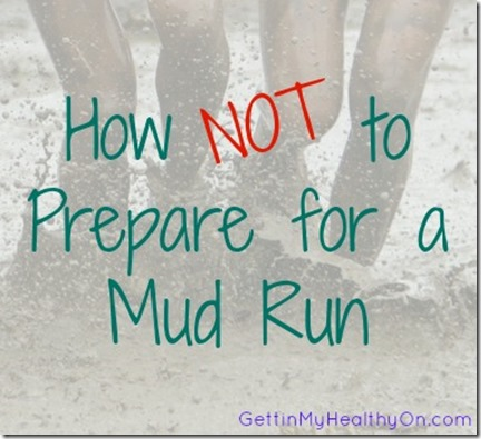 How NOT to Prepare for a Mud Run