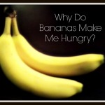 Bananas Make Me Hungry–The Research Behind It
