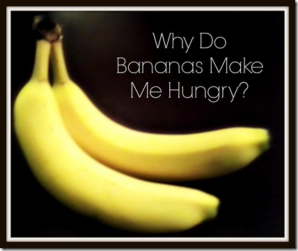 why do bananas make me hungry