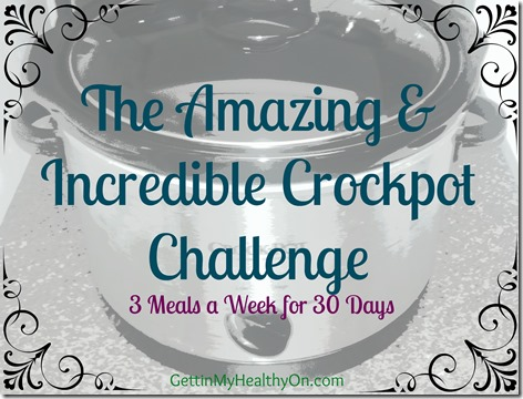 The Amazing & Incredible Crockpot Challenge - A 30-day challenge to make at least 3 meals a week in the crockpot. | Gettin' My Healthy On