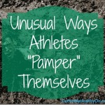 "Unusual Ways Athletes ""Pamper"" Themselves"