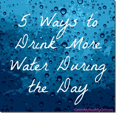 5 Ways to Drink More Water During the Day