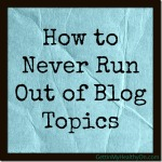 How to Never Run Out of Blog Topics