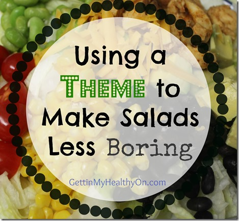 Using a Theme to Make Salads Less Boring