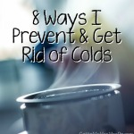 8 Ways I Prevent & Get Rid of Colds