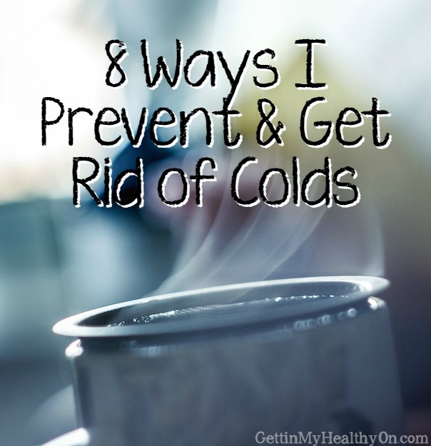 8 Ways I Prevent and Get Rid of Colds