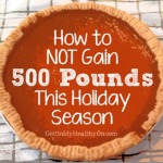How to Not Gain 500 Pounds This Holiday Season