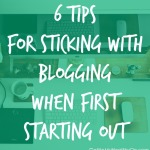 6 Tips for Sticking with Blogging When First Starting Out