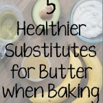 5 Healthier Substitutes for Butter when Baking
