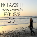 My Favorite Moments from Year 25