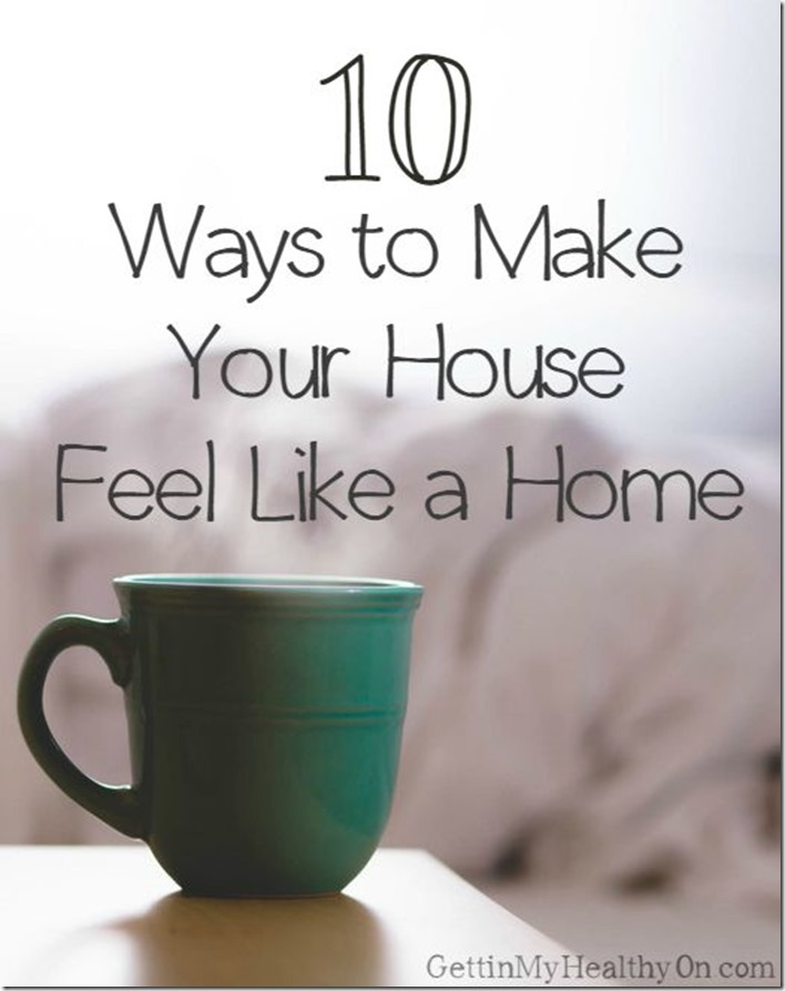 10 Ways to Make Your House Feel Like a Home