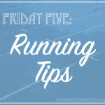 Friday Five: Running Tips