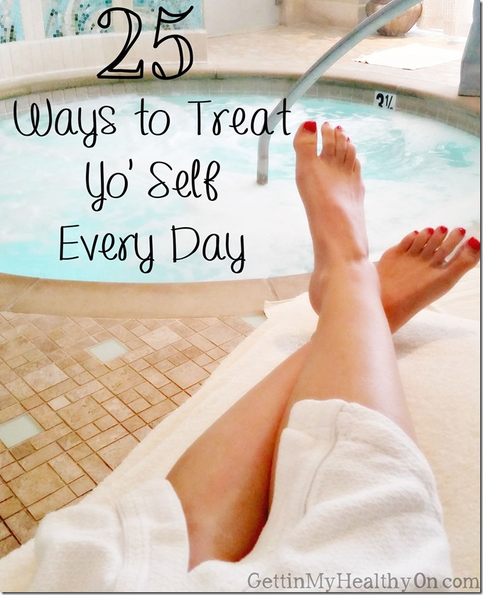 25 Ways to Treat Yo Self Every Day