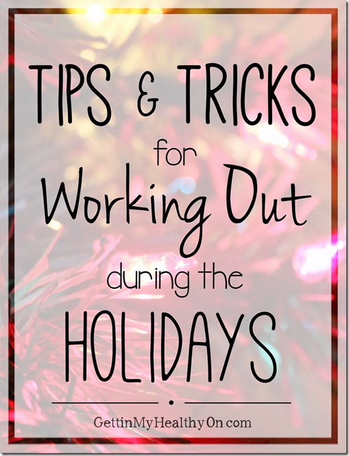 Tips and Tricks for Working Out During the Holidays