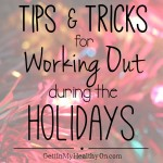 Tips & Tricks for Working Out During the Holidays