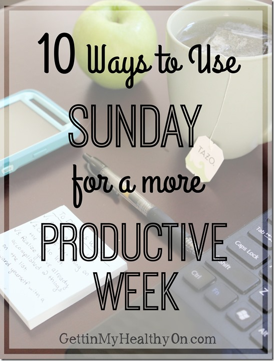 Ways to Use Sunday for a more Productive Week
