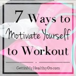 7 Ways to Motivate Yourself to Workout (When It's the Last Thing You Want to Do)