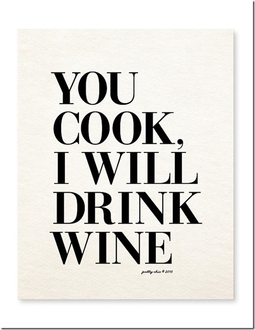 You cook and I will drink wine
