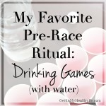 My Favorite Pre-Race Ritual: Drinking Games
