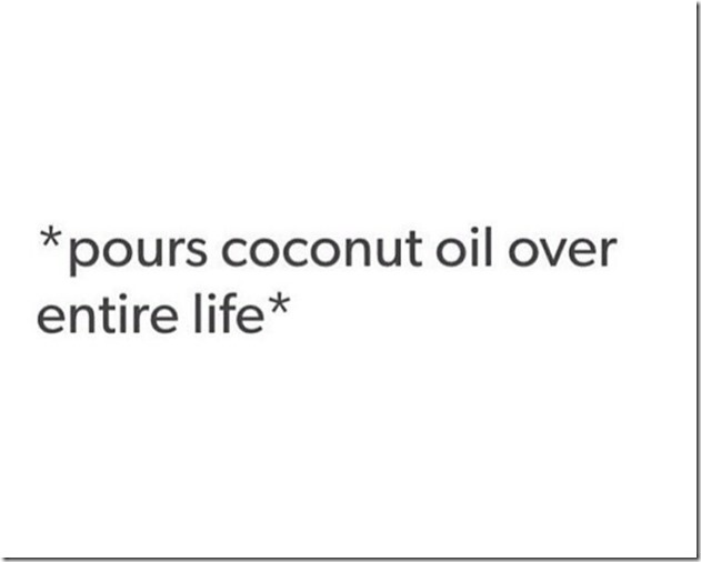 Pours Coconut Oil Over Entire Life