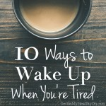 10 Ways to Wake Up When You're Tired