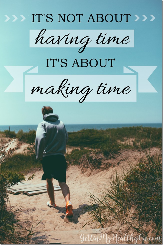 It's not about having time. It's about making time.