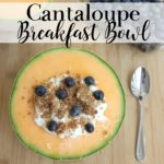 Cantaloupe Breakfast Bowl with Granola and Blueberries