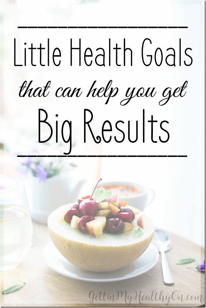 Little Health Goals That Can Help You Get Big Results