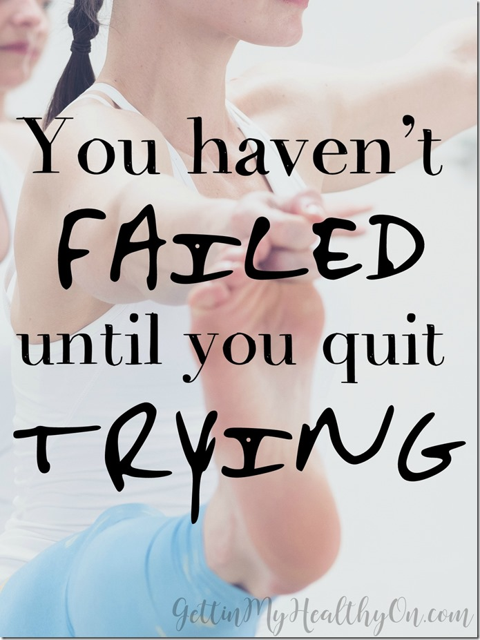 You haven't failed until you quit trying
