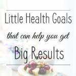 Little Health Goals Turn Into Big Results