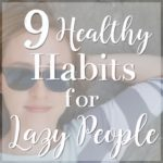 9 Healthy Habits for Lazy People