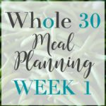 Whole 30 Meal Plan: Week 1