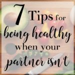 7 Tips for Being Healthy When Your Partner Is Not