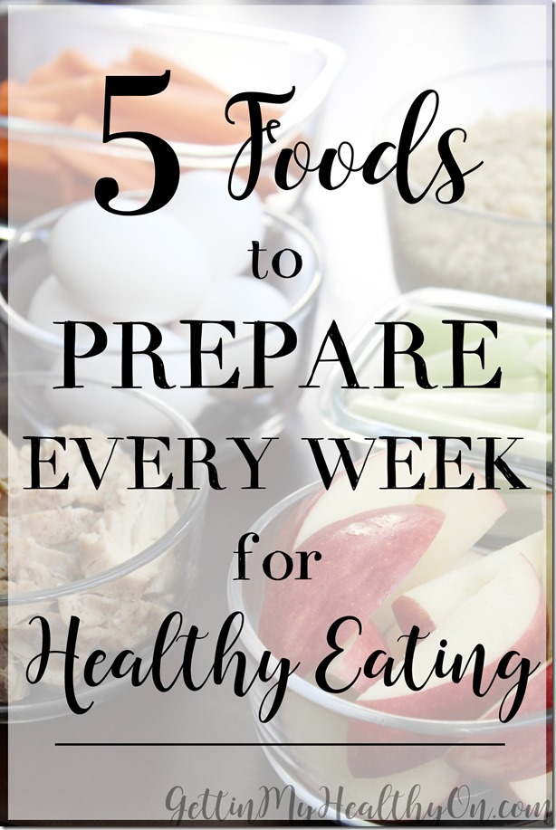 Foods to Prepare Every Week for Healthy Eating