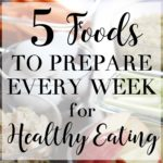 5 Foods to Prepare Every Week for Healthy Eating