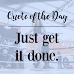 Quote of the Day: Just Get It Done