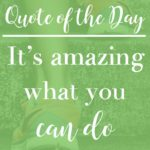 Quote of the Day: It's Amazing What You Can Do