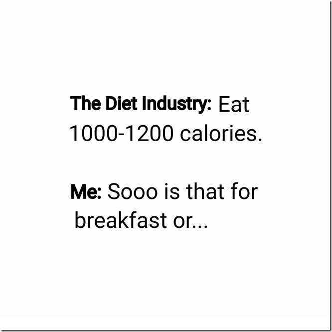 Diet industry says eat 1000 calories is that for breakfast or
