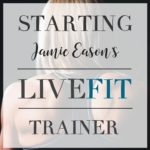 Starting Jamie Eason's LiveFit Trainer