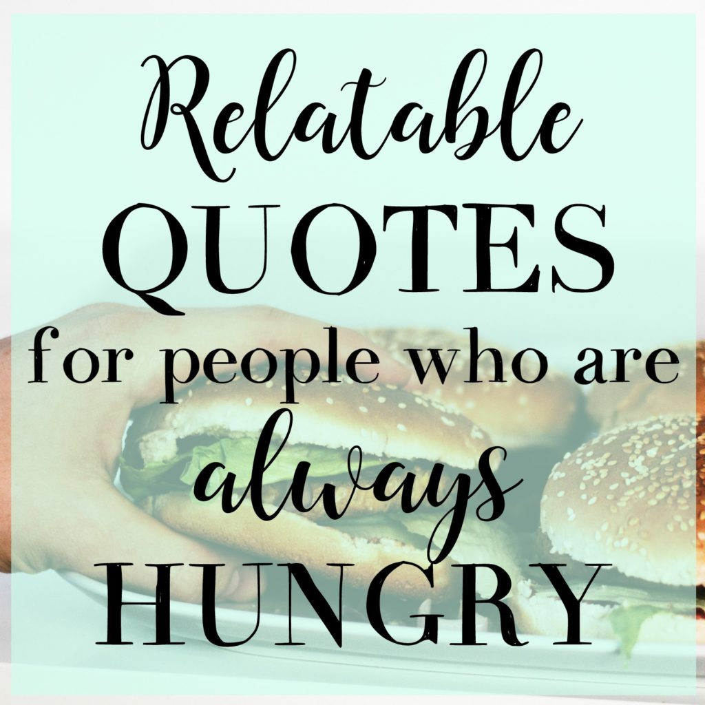 Relatable Quotes: Relatable Quotes For People Who Are Always Hungry