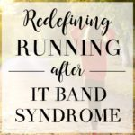 Redefining Running (After IT Band Syndrome)