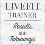My Results and Thoughts on LiveFit Trainer