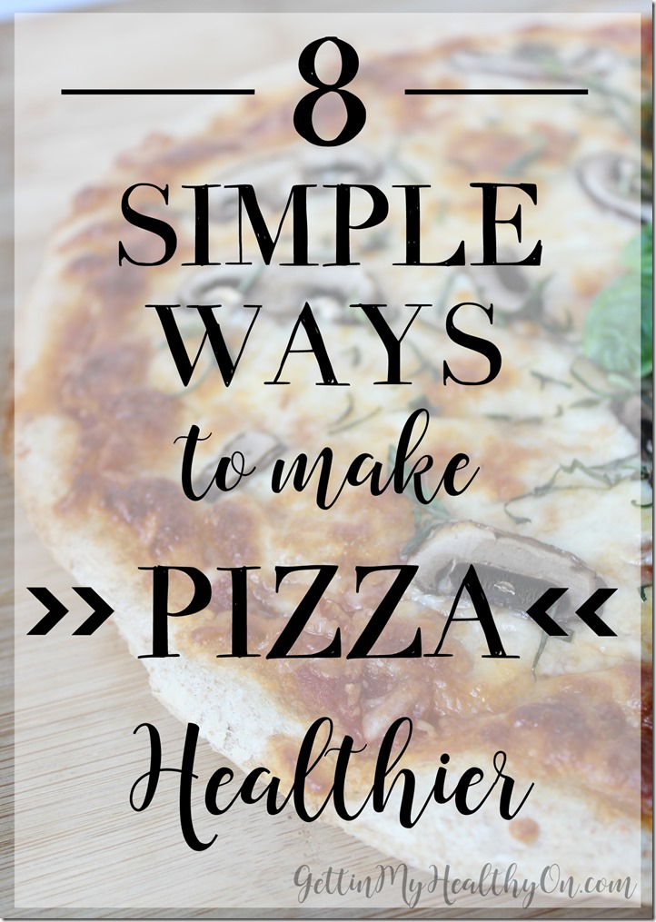 Ways to Make Healthier Pizza