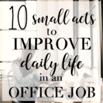 10 Small Acts to Improve Daily Life in an Office Job