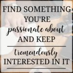 Find Something You Are Passionate About