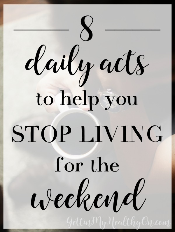 How to Stop Living for the Weekend