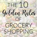 The 10 Golden Rules of Healthy Grocery Shopping