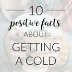 10 Positive Facts About Getting a Cold